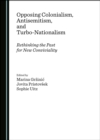None Opposing Colonialism, Antisemitism, and Turbo-Nationalism : Rethinking the Past for New Conviviality - eBook