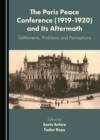 The Paris Peace Conference (1919-1920) and Its Aftermath : Settlements, Problems and Perceptions - eBook