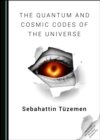 The Quantum and Cosmic Codes of the Universe - eBook