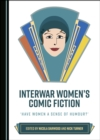 None Interwar Women's Comic Fiction : 'Have Women a Sense of Humour?' - eBook
