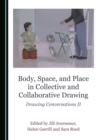 None Body, Space, and Place in Collective and Collaborative Drawing : Drawing Conversations II - eBook