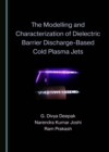 The Modelling and Characterization of Dielectric Barrier Discharge-Based Cold Plasma Jets - eBook
