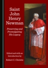 None Saint John Henry Newman : Preserving and Promulgating His Legacy - eBook