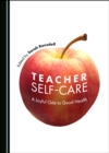 None Teacher Self-Care : A Joyful Ode to Good Health - eBook