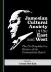 None Jamesian Cultural Anxiety in the East and West : The Co-Constitutive Nature of the Cosmopolite Spirit - eBook