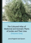 The Coloured Atlas of Medicinal and Aromatic Plants of Jordan and Their Uses (Volume One) - eBook