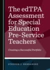 The edTPA Assessment for Special Education Pre-Service Teachers : Creating a Successful Portfolio - eBook