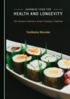 None Japanese Food for Health and Longevity : The Science behind a Great Culinary Tradition