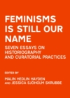 None Feminisms is Still Our Name : Seven Essays on Historiography and Curatorial Practices - eBook