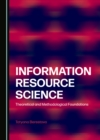 None Information Resource Science : Theoretical and Methodological Foundations - eBook