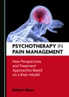 None Psychotherapy in Pain Management : New Perspectives and Treatment Approaches Based on a Brain Model - eBook
