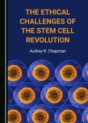 The Ethical Challenges of the Stem Cell Revolution - eBook