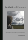 Aesthetics of Presence : Philosophical and Practical Reconsiderations - eBook