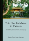 None Truc Lam Buddhism in Vietnam : Its History, Development, and Legacy - eBook
