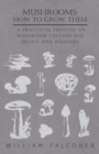 Mushrooms: How to Grow Them - A Practical Treatise on Mushroom Culture for Profit and Pleasure - eBook