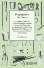 Propagation Of Plants - A Complete Guide For Professional And Amateur Growers Of Plants By Seeds, Layers, Grafting And Budding, With Chapters On Nursery And Greenhouse Management - eBook