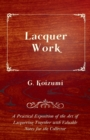 Lacquer Work - A Practical Exposition of the Art of Lacquering Together with Valuable Notes for the Collector - eBook