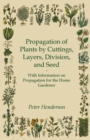 Propagation of Plants by Cuttings, Layers, Division, and Seed - With Information on Propagation for the Home Gardener - eBook