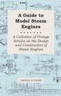 A Guide to Model Steam Engines - A Collection of Vintage Articles on the Design and Construction of Steam Engines - eBook