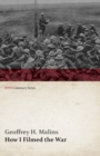 How I Filmed the War (WWI Centenary Series) - eBook