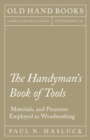 The Handyman's Book of Tools, Materials, and Processes Employed in Woodworking - eBook