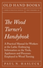 The Wood Turner's Handybook - A Practical Manual for Workers at the Lathe: Embracing Information on the Tools, Appliances and Processes Employed in Wood Turning - eBook