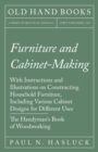 Furniture and Cabinet-Making - With Instructions and Illustrations on Constructing Household Furniture, Including Various Cabinet Designs for Different Uses - The Handyman's Book of Woodworking - eBook