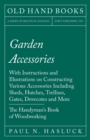 Garden Accessories - With Instructions and Illustrations on Constructing Various Accessories Including Sheds, Hutches, Trellises, Gates, Dovecotes and More - The Handyman's Book of Woodworking - eBook