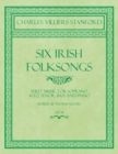 Six Irish Folksongs - Sheet Music for Soprano, Alto, Tenor, Bass and Piano - Words by Thomas Moore - Op. 78 - eBook