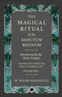 The Magical Ritual of the Sanctum Regnum - Interpreted by the Tarot Trumps - Translated from the Mss. of Eliphas Levi - With Eight Plates - eBook