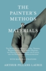 The Painter's Methods and Materials : The Handling of Pigments in Oil, Tempera, Water-Colour and in Mural Painting, the Preparation of Grounds and Canvas, and the Prevention of Discolouration - With M - eBook