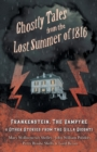 Ghostly Tales from the Lost Summer of 1816 - Frankenstein, The Vampyre & Other Stories from the Villa Diodati - eBook