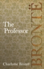 The Professor : Including Introductory Essays by G. K. Chesterton and Virginia Woolf - eBook