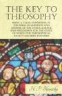 The Key to Theosophy - Being a Clear Exposition, in the Form of Question and Answer, of the Ethics, Science, and Philosophy for the Study of Which the Theosophical Society Has Been Founded - eBook