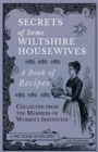 Secrets of Some Wiltshire Housewives - A Book of Recipes Collected from the Members of Women's Institutes - eBook