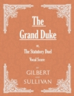 The Grand Duke; or, The Statutory Duel (Vocal Score) - eBook