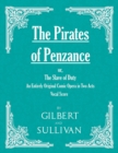 The Pirates of Penzance; or, The Slave of Duty - An Entirely Original Comic Opera in Two Acts (Vocal Score) - eBook