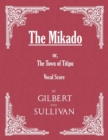 The Mikado; or, The Town of Titipu (Vocal Score) - eBook