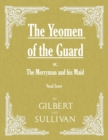 The Yeomen of the Guard; or The Merryman and his Maid (Vocal Score) - eBook