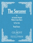 The Sorcerer - An Entirely Original Modern Comic Opera - In Two Acts (Vocal Score) - eBook