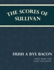 Sullivan's Scores - Hush a Bye Bacon - Sheet Music for Voice and Piano - eBook