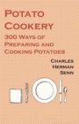 Potato Cookery - 300 Ways of Preparing and Cooking Potatoes - eBook