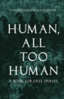 Human, All Too Human - A Book for Free Spirits - eBook