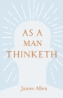 As a Man Thinketh : With an Essay from Within You is the Power by Henry Thomas Hamblin - eBook