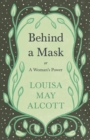 Behind A Mask : Or A Woman's Power - eBook