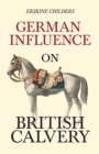 German Influence on British Cavalry : With an Excerpt From Remembering Sion By Ryan Desmond - eBook