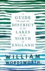 A Guide Through the District of the Lakes in the North of England : With a Description of the Scenery, For the Use of Tourists and Residents - eBook