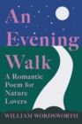 An Evening Walk - A Romantic Poem for Nature Lovers : Including Notes from 'The Poetical Works of William Wordsworth' By William Knight - eBook