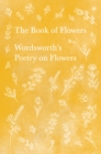 The Book of Flowers - Wordsworth's Poetry on Flowers - eBook