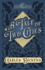A Tale of Two Cities : A Story of the French Revolution - With Appreciations and Criticisms By G. K. Chesterton - eBook